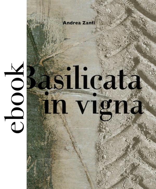Basilicata in Vigna, Andrea Zanfi 2017 - Andrea Zanfi Editore