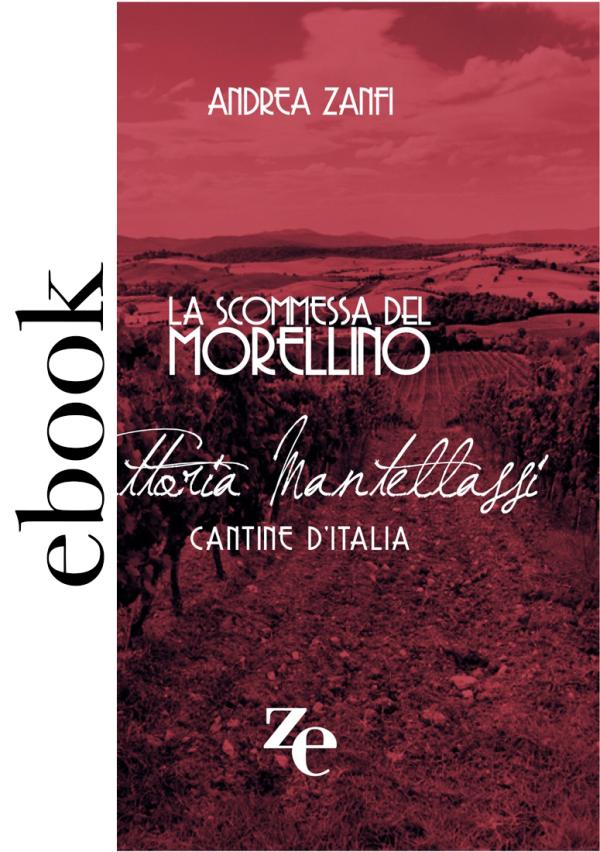La scommessa del Morellino - Fattoria Mantellassi, Andrea Zanfi - 2020 Andrea Zanfi Editore